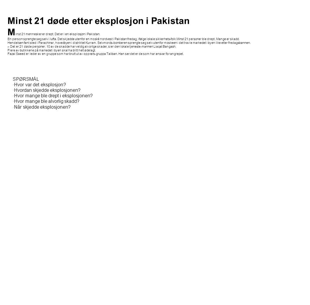 Minst 21 døde etter eksplosjon i Pakistan M inst 21 mennesker er drept. Det er i en eksplosjon i Pakistan. En person sprengte seg selv i lufta. Det sk
