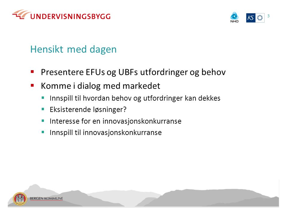 Hensikt med dagen  Presentere EFUs og UBFs utfordringer og behov  Komme i dialog med markedet  Innspill til hvordan behov og utfordringer kan dekkes  Eksisterende løsninger.