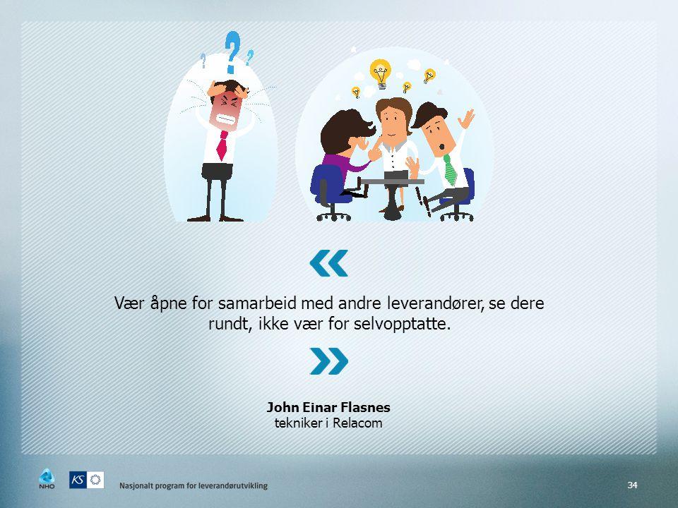34 Vær åpne for samarbeid med andre leverandører, se dere rundt, ikke vær for selvopptatte.