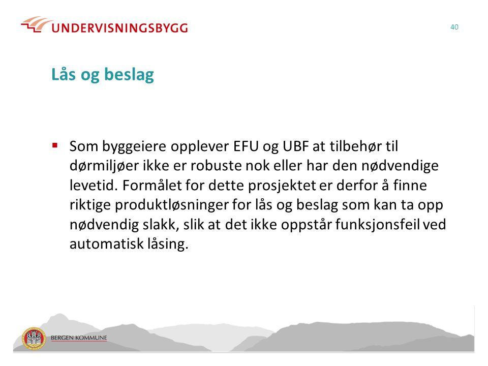 Lås og beslag  Som byggeiere opplever EFU og UBF at tilbehør til dørmiljøer ikke er robuste nok eller har den nødvendige levetid.