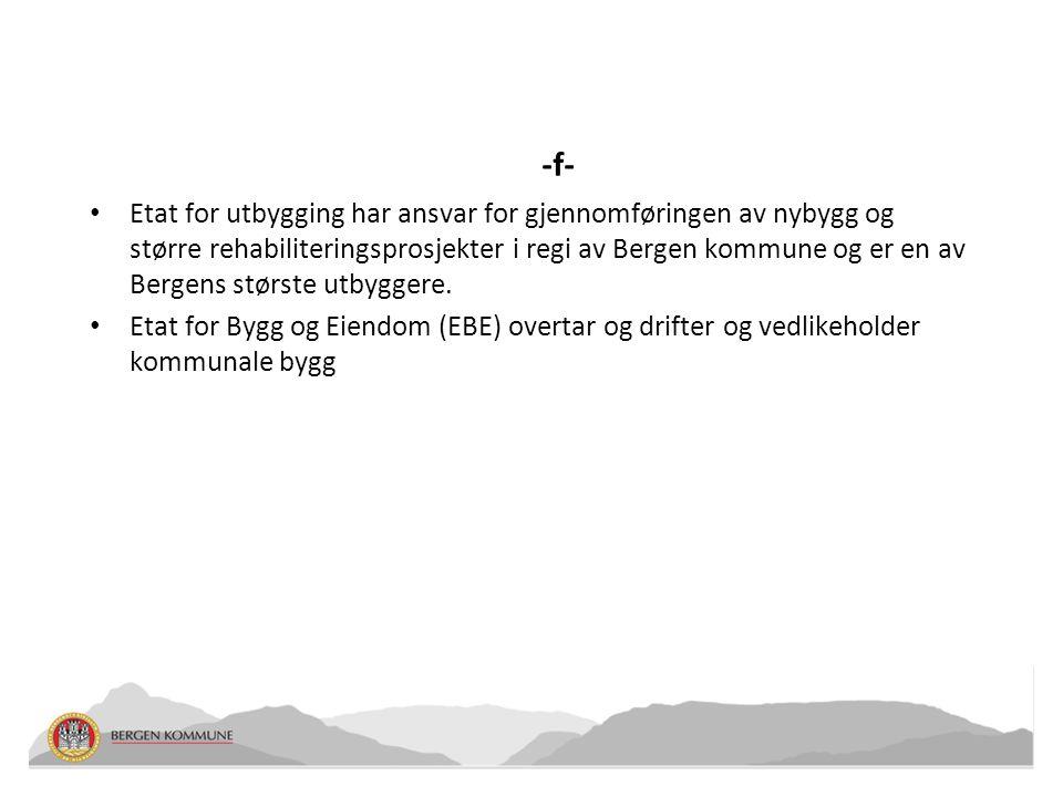 -f- • Etat for utbygging har ansvar for gjennomføringen av nybygg og større rehabiliteringsprosjekter i regi av Bergen kommune og er en av Bergens stø