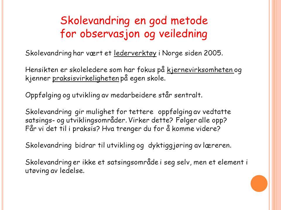 Skolevandring en god metode for observasjon og veiledning Skolevandring har vært et lederverktøy i Norge siden 2005. Hensikten er skoleledere som har