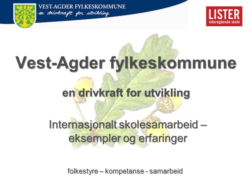 Vest-Agder fylkeskommune en drivkraft for utvikling folkestyre – kompetanse - samarbeid Internasjonalt skolesamarbeid – eksempler og erfaringer