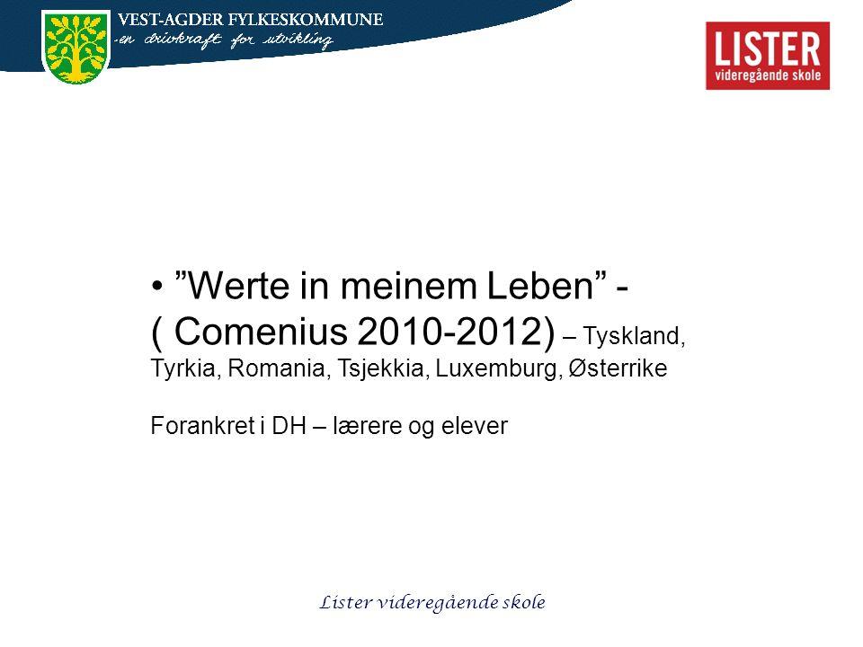 Lister videregående skole • Werte in meinem Leben - ( Comenius 2010-2012) – Tyskland, Tyrkia, Romania, Tsjekkia, Luxemburg, Østerrike Forankret i DH – lærere og elever