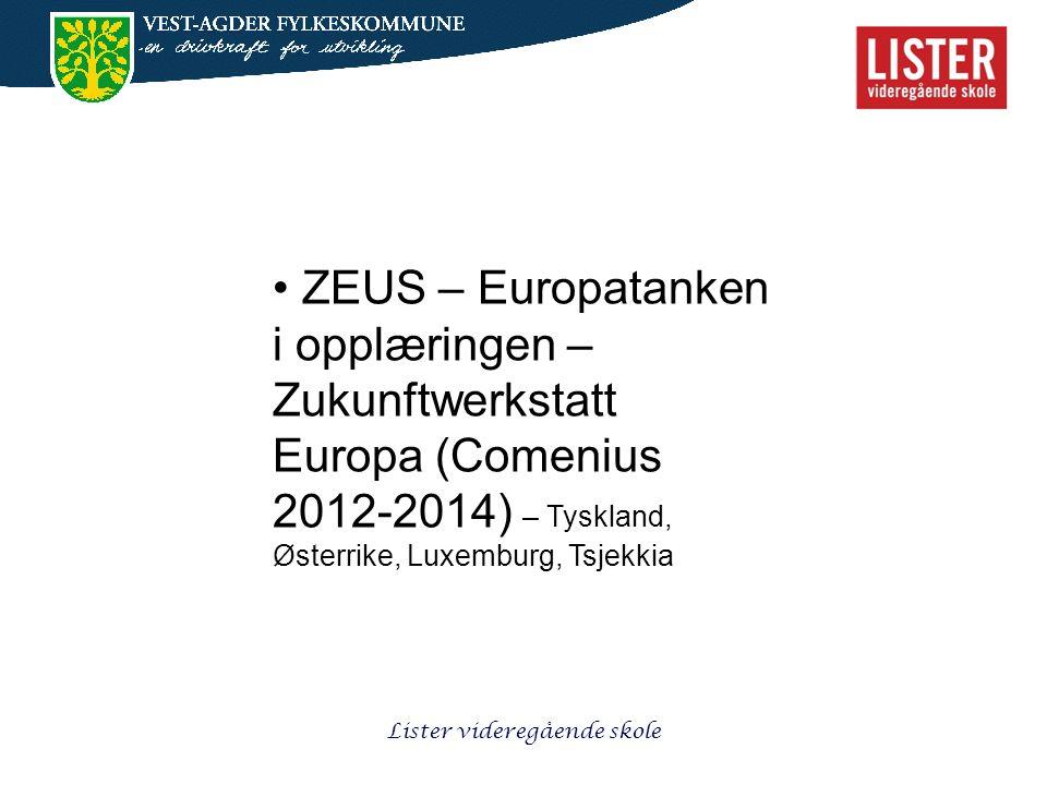 Lister videregående skole • ZEUS – Europatanken i opplæringen – Zukunftwerkstatt Europa (Comenius 2012-2014) – Tyskland, Østerrike, Luxemburg, Tsjekki