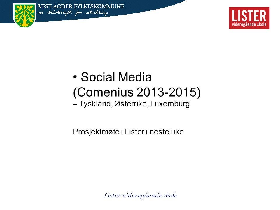 Lister videregående skole • Social Media (Comenius 2013-2015) – Tyskland, Østerrike, Luxemburg Prosjektmøte i Lister i neste uke