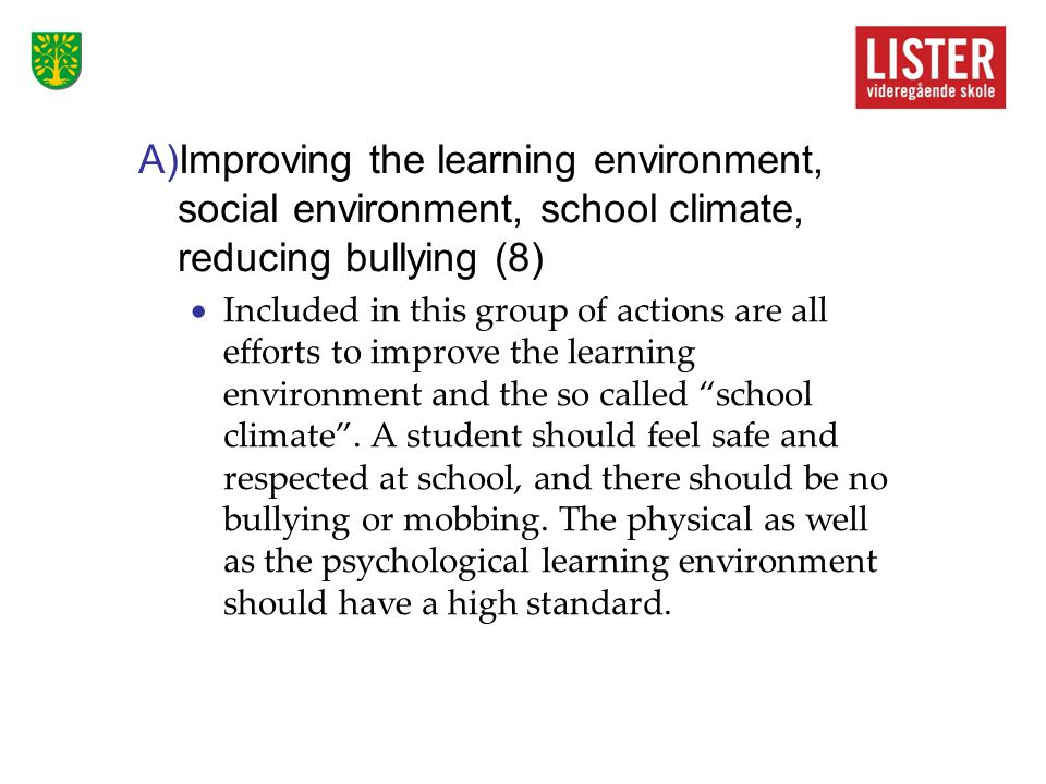 A)Improving the learning environment, social environment, school climate, reducing bullying (8)  Included in this group of actions are all efforts to