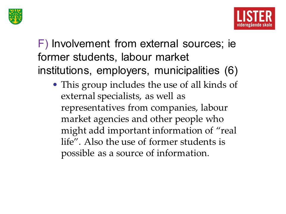F) Involvement from external sources; ie former students, labour market institutions, employers, municipalities (6) •This group includes the use of al