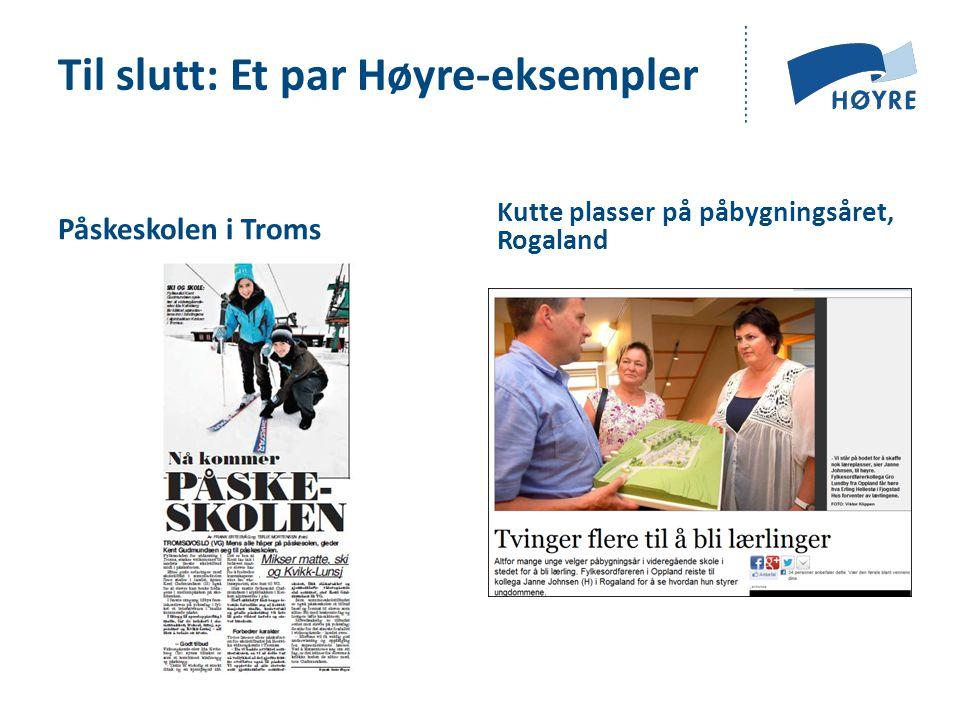 Påskeskolen i Troms Kutte plasser på påbygningsåret, Rogaland Til slutt: Et par Høyre-eksempler