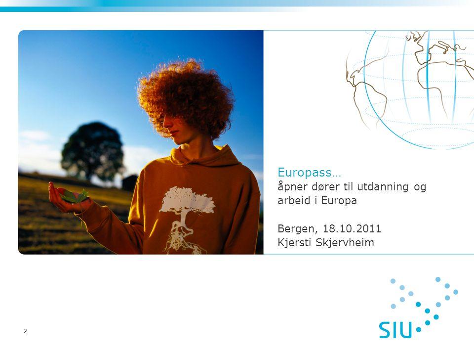 2 Europass… åpner dører til utdanning og arbeid i Europa Bergen, 18.10.2011 Kjersti Skjervheim