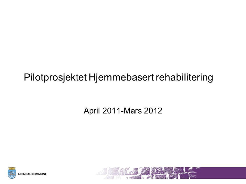 April 2011-Mars 2012 Pilotprosjektet Hjemmebasert rehabilitering