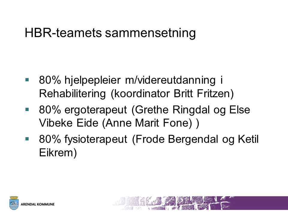 HBR-teamets sammensetning  80% hjelpepleier m/videreutdanning i Rehabilitering (koordinator Britt Fritzen)  80% ergoterapeut (Grethe Ringdal og Else