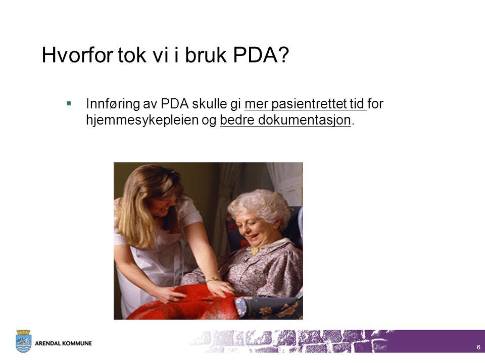 6 Hvorfor tok vi i bruk PDA?  Innføring av PDA skulle gi mer pasientrettet tid for hjemmesykepleien og bedre dokumentasjon.