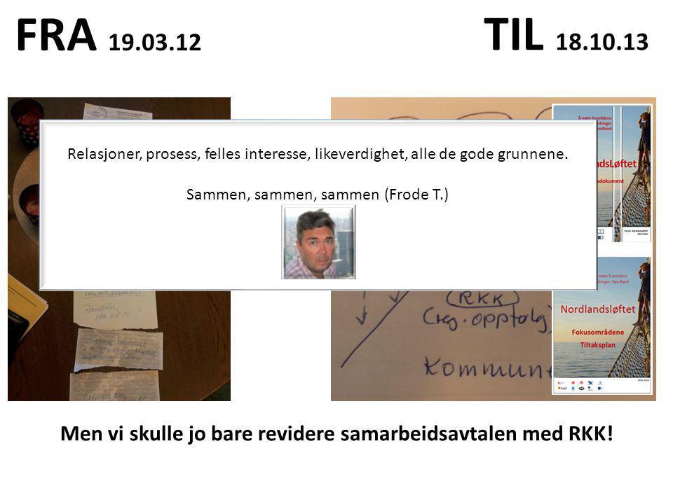 FRA 19.03.12 TIL 18.10.13 Men vi skulle jo bare revidere samarbeidsavtalen med RKK.