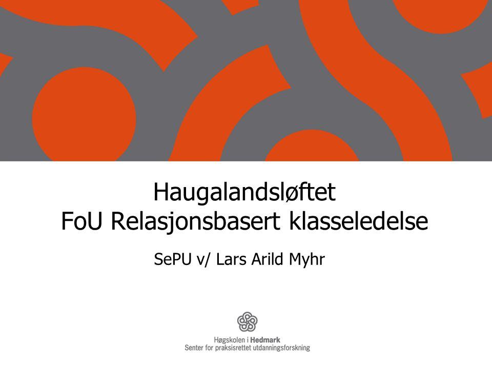 Haugalandsløftet FoU Relasjonsbasert klasseledelse SePU v/ Lars Arild Myhr