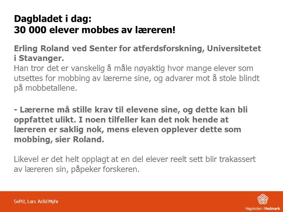Dagbladet i dag: 30 000 elever mobbes av læreren! Erling Roland ved Senter for atferdsforskning, Universitetet i Stavanger. Han tror det er vanskelig