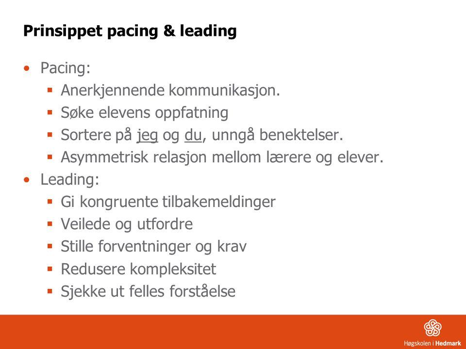 Prinsippet pacing & leading •Pacing:  Anerkjennende kommunikasjon.  Søke elevens oppfatning  Sortere på jeg og du, unngå benektelser.  Asymmetrisk
