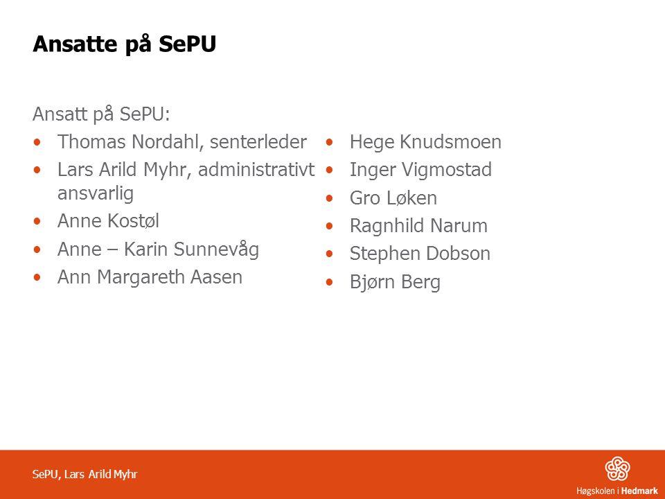 Ansatte på SePU Ansatt på SePU: •Thomas Nordahl, senterleder •Lars Arild Myhr, administrativt ansvarlig •Anne Kostøl •Anne – Karin Sunnevåg •Ann Marga