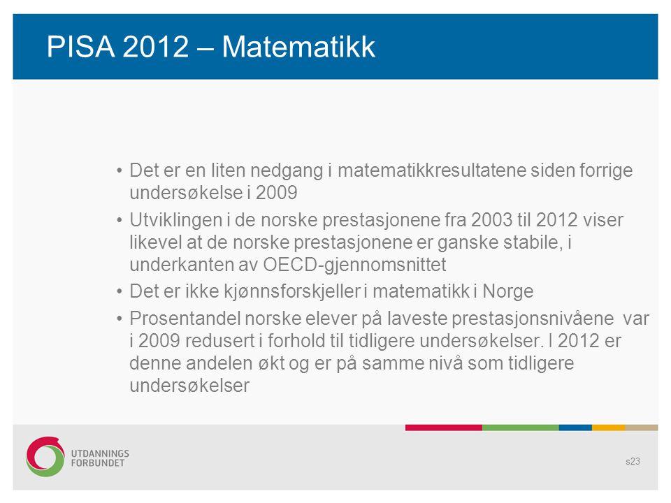 PISA 2012 – Matematikk •Det er en liten nedgang i matematikkresultatene siden forrige undersøkelse i 2009 •Utviklingen i de norske prestasjonene fra 2