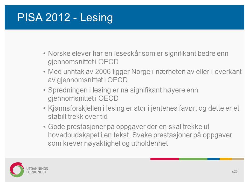 PISA 2012 - Lesing •Norske elever har en leseskår som er signifikant bedre enn gjennomsnittet i OECD •Med unntak av 2006 ligger Norge i nærheten av el