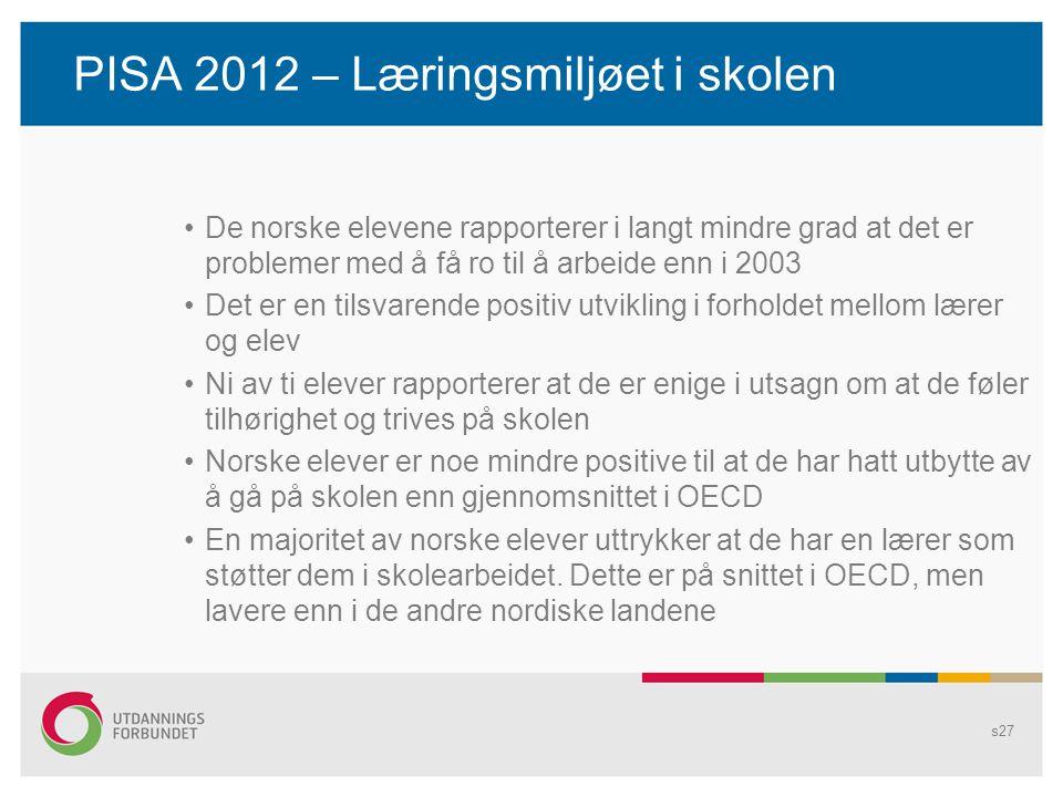 PISA 2012 – Læringsmiljøet i skolen •De norske elevene rapporterer i langt mindre grad at det er problemer med å få ro til å arbeide enn i 2003 •Det e