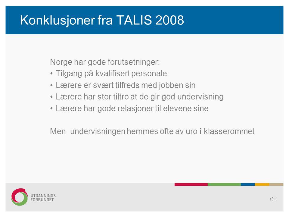 Konklusjoner fra TALIS 2008 Norge har gode forutsetninger: •Tilgang på kvalifisert personale •Lærere er svært tilfreds med jobben sin •Lærere har stor