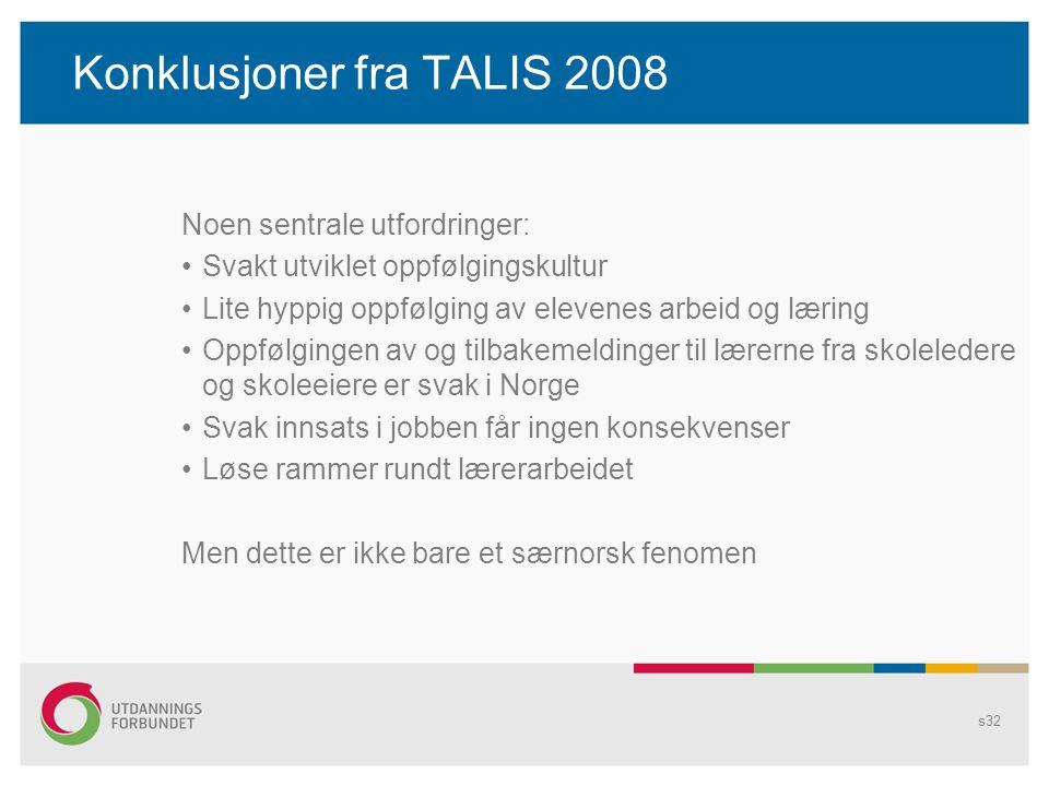Konklusjoner fra TALIS 2008 Noen sentrale utfordringer: •Svakt utviklet oppfølgingskultur •Lite hyppig oppfølging av elevenes arbeid og læring •Oppføl