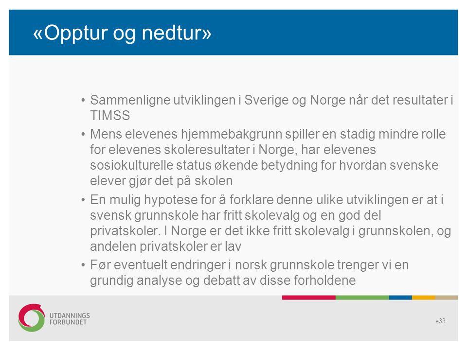 «Opptur og nedtur» •Sammenligne utviklingen i Sverige og Norge når det resultater i TIMSS •Mens elevenes hjemmebakgrunn spiller en stadig mindre rolle
