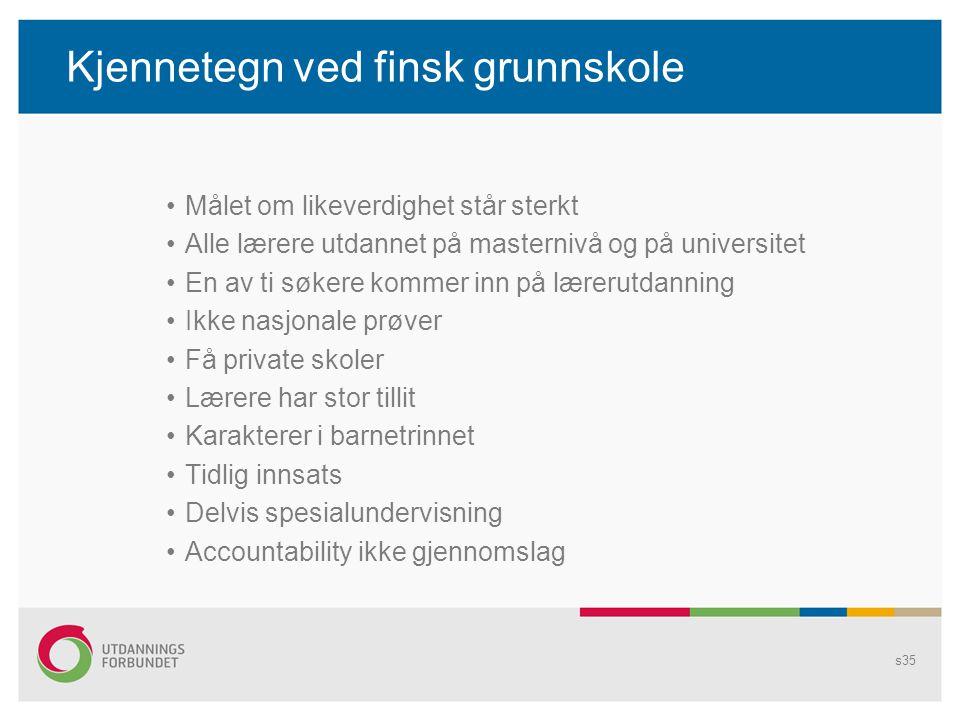 Kjennetegn ved finsk grunnskole •Målet om likeverdighet står sterkt •Alle lærere utdannet på masternivå og på universitet •En av ti søkere kommer inn