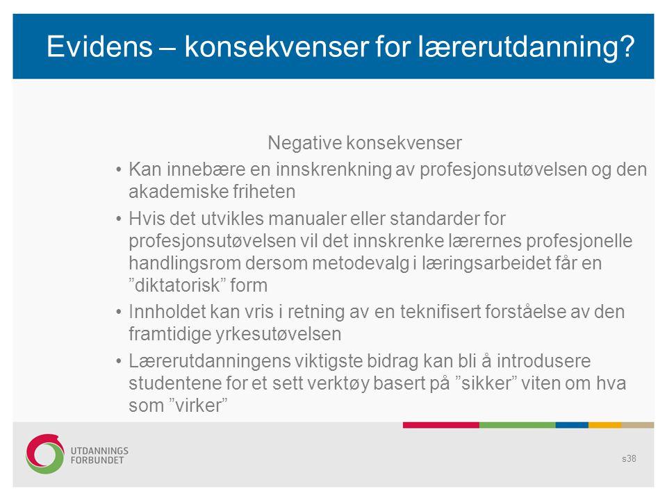 Evidens – konsekvenser for lærerutdanning? Negative konsekvenser •Kan innebære en innskrenkning av profesjonsutøvelsen og den akademiske friheten •Hvi