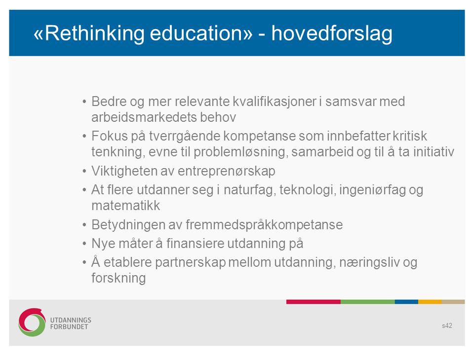 «Rethinking education» - hovedforslag •Bedre og mer relevante kvalifikasjoner i samsvar med arbeidsmarkedets behov •Fokus på tverrgående kompetanse so