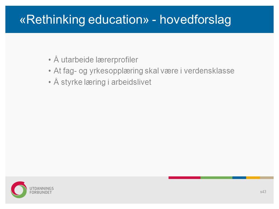 «Rethinking education» - hovedforslag •Å utarbeide lærerprofiler •At fag- og yrkesopplæring skal være i verdensklasse •Å styrke læring i arbeidslivet