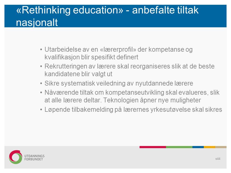 «Rethinking education» - anbefalte tiltak nasjonalt •Utarbeidelse av en «lærerprofil» der kompetanse og kvalifikasjon blir spesifikt definert •Rekrutt