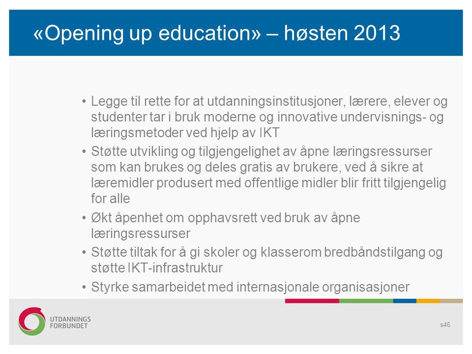 «Opening up education» – høsten 2013 •Legge til rette for at utdanningsinstitusjoner, lærere, elever og studenter tar i bruk moderne og innovative und