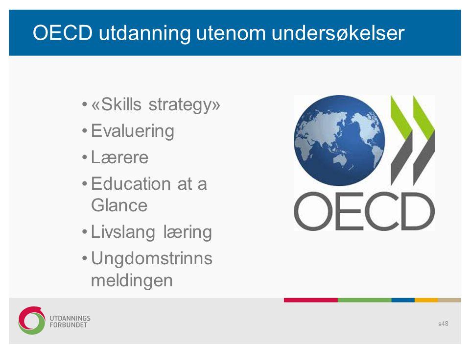 OECD utdanning utenom undersøkelser •«Skills strategy» •Evaluering •Lærere •Education at a Glance •Livslang læring •Ungdomstrinns meldingen s48