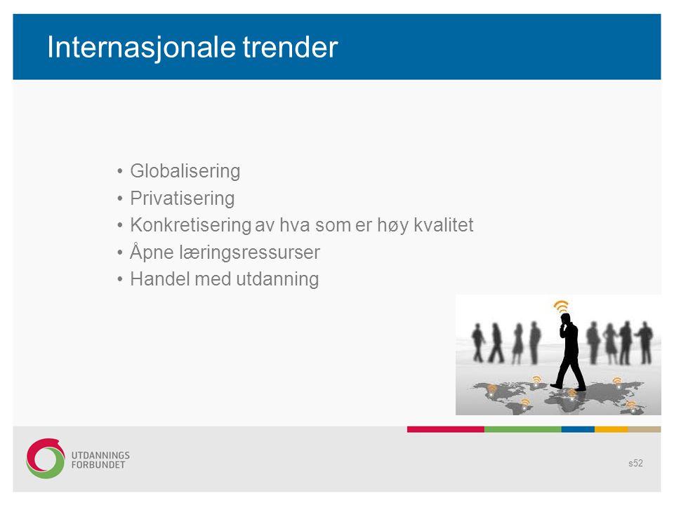 Internasjonale trender •Globalisering •Privatisering •Konkretisering av hva som er høy kvalitet •Åpne læringsressurser •Handel med utdanning s52