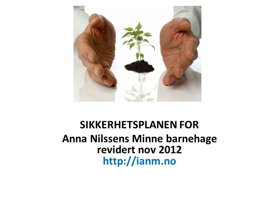 SIKKERHETSPLANEN FOR Anna Nilssens Minne barnehage revidert nov 2012 http://ianm.no