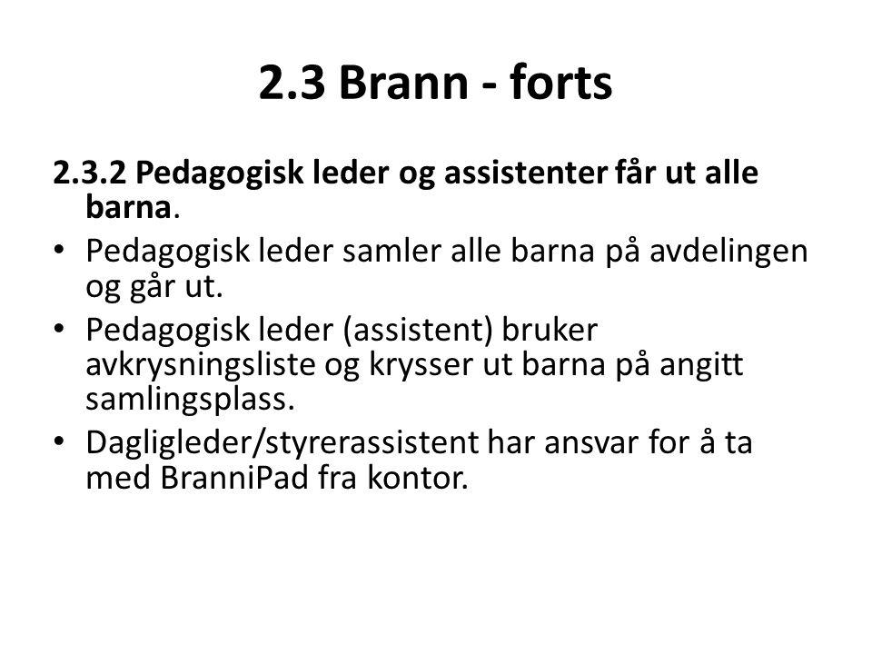 2.3 Brann - forts 2.3.2 Pedagogisk leder og assistenter får ut alle barna. • Pedagogisk leder samler alle barna på avdelingen og går ut. • Pedagogisk