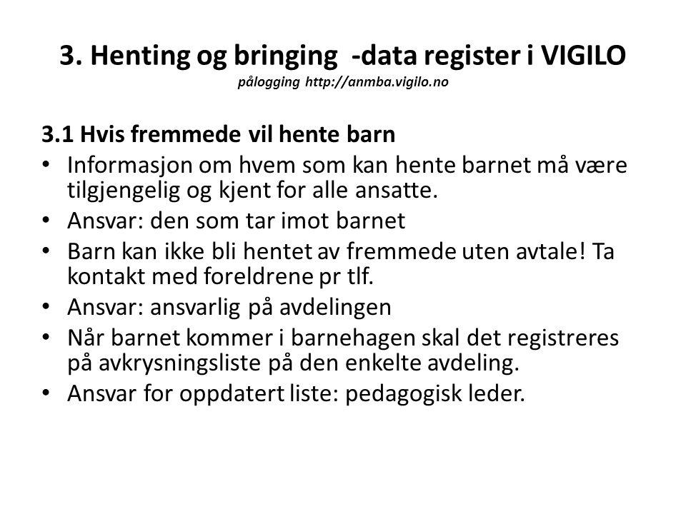 3. Henting og bringing -data register i VIGILO pålogging http://anmba.vigilo.no 3.1 Hvis fremmede vil hente barn • Informasjon om hvem som kan hente b