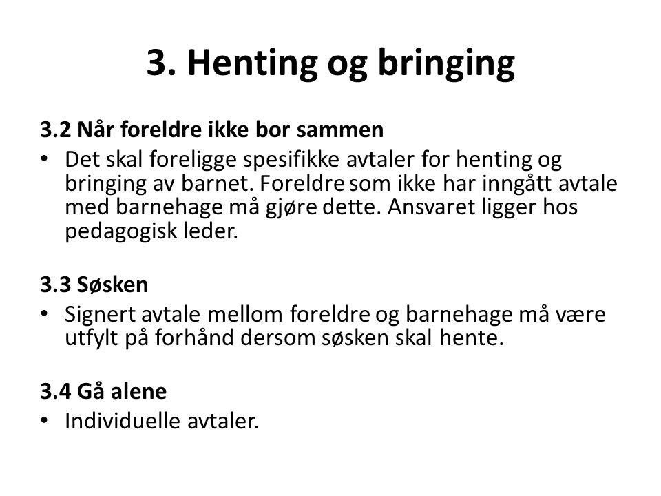 3. Henting og bringing 3.2 Når foreldre ikke bor sammen • Det skal foreligge spesifikke avtaler for henting og bringing av barnet. Foreldre som ikke h