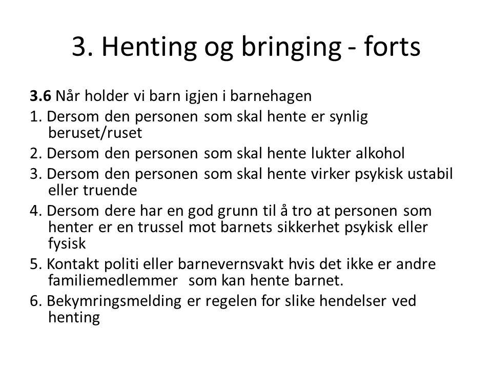 3. Henting og bringing - forts 3.6 Når holder vi barn igjen i barnehagen 1. Dersom den personen som skal hente er synlig beruset/ruset 2. Dersom den p