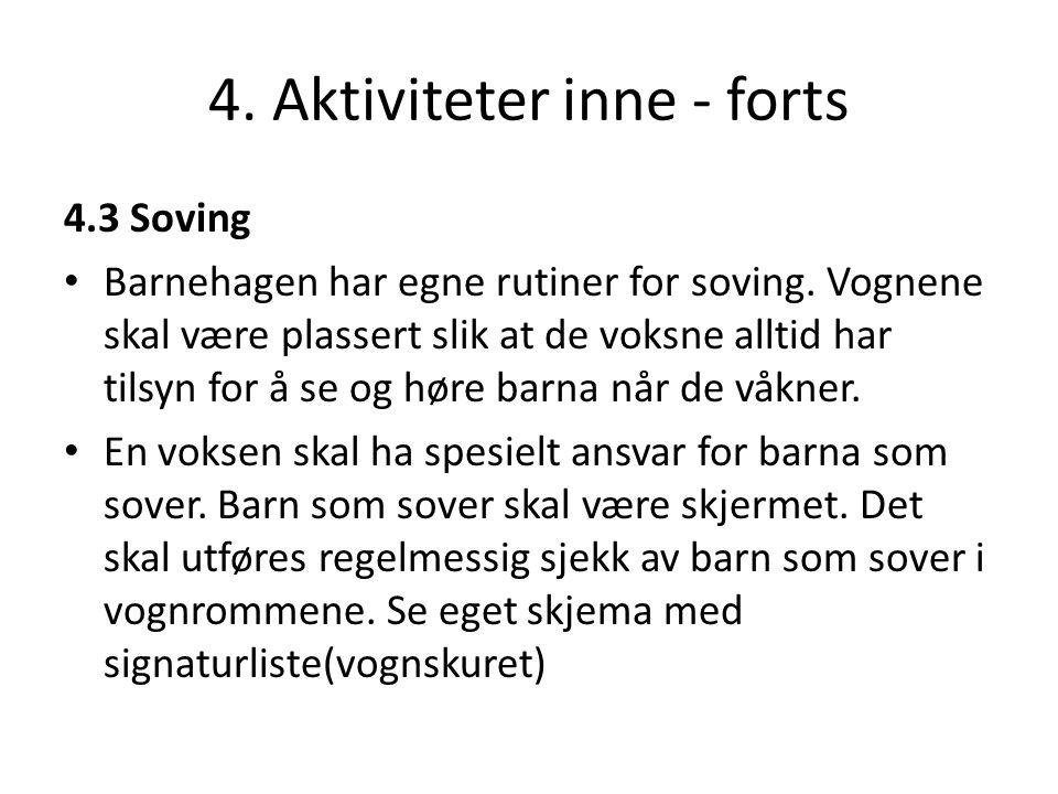 4. Aktiviteter inne - forts 4.3 Soving • Barnehagen har egne rutiner for soving. Vognene skal være plassert slik at de voksne alltid har tilsyn for å