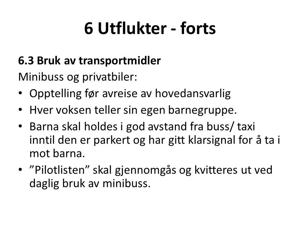 6 Utflukter - forts 6.3 Bruk av transportmidler Minibuss og privatbiler: • Opptelling før avreise av hovedansvarlig • Hver voksen teller sin egen barn