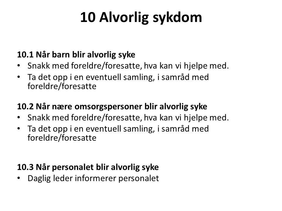 10 Alvorlig sykdom 10.1 Når barn blir alvorlig syke • Snakk med foreldre/foresatte, hva kan vi hjelpe med. • Ta det opp i en eventuell samling, i samr