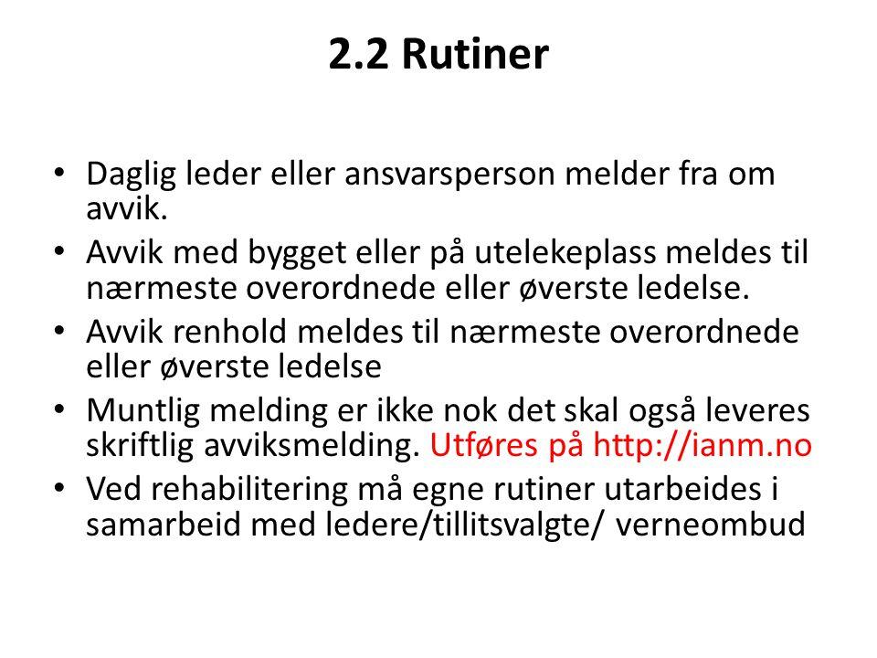 2.2 Rutiner • Daglig leder eller ansvarsperson melder fra om avvik. • Avvik med bygget eller på utelekeplass meldes til nærmeste overordnede eller øve
