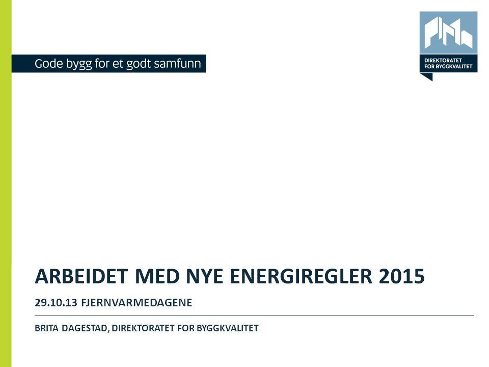 ARBEIDET MED NYE ENERGIREGLER 2015 29.10.13 FJERNVARMEDAGENE BRITA DAGESTAD, DIREKTORATET FOR BYGGKVALITET 1