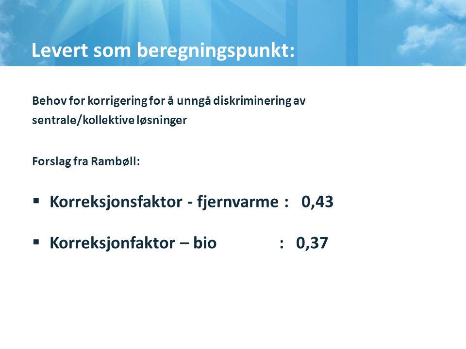 Levert som beregningspunkt: Behov for korrigering for å unngå diskriminering av sentrale/kollektive løsninger Forslag fra Rambøll:  Korreksjonsfaktor