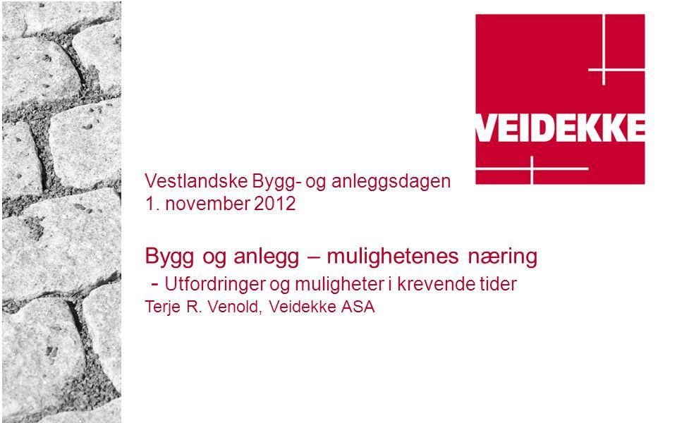 Vestlandske Bygg- og anleggsdagen 1. november 2012 Bygg og anlegg – mulighetenes næring - Utfordringer og muligheter i krevende tider Terje R. Venold,