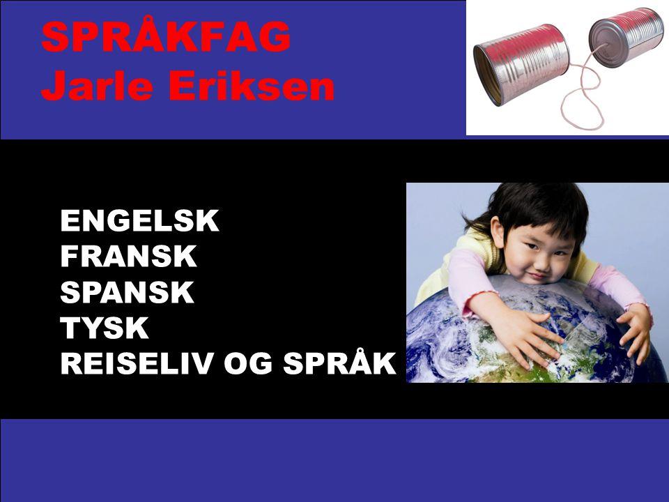 SPRÅKFAG Jarle Eriksen ENGELSK FRANSK SPANSK TYSK REISELIV OG SPRÅK