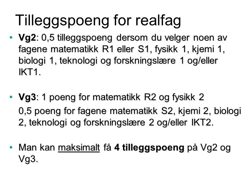 Tilleggspoeng for realfag •Vg2: 0,5 tilleggspoeng dersom du velger noen av fagene matematikk R1 eller S1, fysikk 1, kjemi 1, biologi 1, teknologi og forskningslære 1 og/eller IKT1.